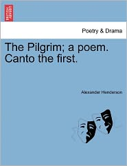 The Pilgrim; A Poem. Canto The First.