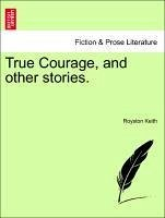 True Courage, and other stories. - Keith, Royston