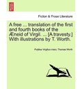 A Free ... Translation of the First and Fourth Books of the Neid of Virgil. ... [A Travesty.] with Illustrations by T. Worth. - Publius Virgilius Maro