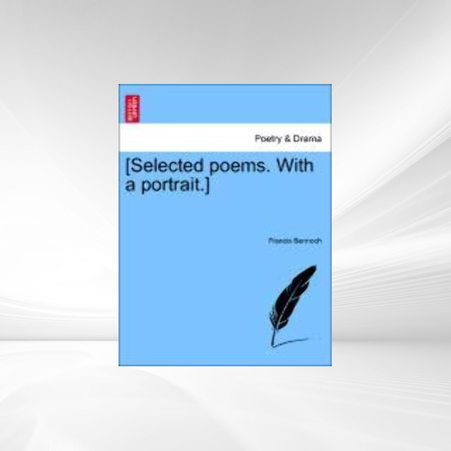 [Selected poems. With a portrait.] als Taschenbuch von Francis Bennoch - British Library, Historical Print Editions