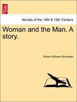 Woman and the Man. A story. Vol. I. - Buchanan, Robert Williams