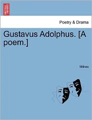 Gustavus Adolphus. [A poem.] - Milnes