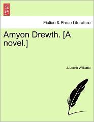 Amyon Drewth. [A Novel.] - J. Locke Williams