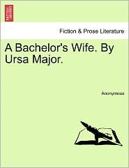 A Bachelor's Wife. By Ursa Major. - Anonymous