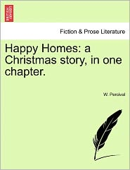 Happy Homes: A Christmas Story, in One Chapter.