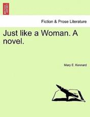 Just Like a Woman. a Novel. - Mary E Kennard