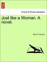 Just like a Woman. A novel. - Kennard, Mary E.
