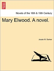 Mary Elwood. A Novel. - Jessie M. Barker