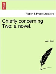 Chiefly Concerning Two - Alan Scott