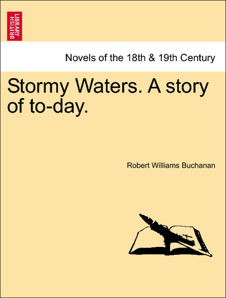 Stormy Waters. A story of to-day, vol. I als Taschenbuch von Robert Williams Buchanan - British Library, Historical Print Editions