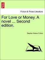 For Love or Money. A novel ... Second edition. - Fullom, Stephen Watson