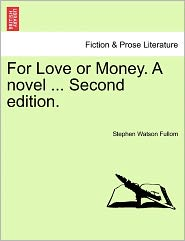 For Love or Money. a Novel ... Second Edition.