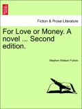 Fullom, Stephen Watson: For Love or Money. A novel ... Second edition.