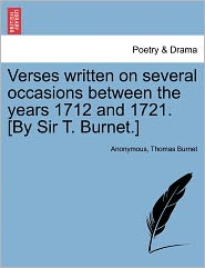 Verses written on several occasions between the years 1712 and 1721. [By Sir T. Burnet.] - Anonymous, Thomas Burnet