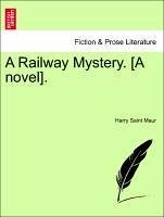 A Railway Mystery. [A novel]. - Saint Maur, Harry