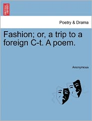Fashion; or, a trip to a foreign C-t. A poem. - Anonymous