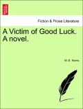 Norris, W. E.: A Victim of Good Luck. A novel. Vol. I