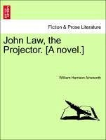 John Law, the Projector. [A novel.] Vol. I - Ainsworth, William Harrison