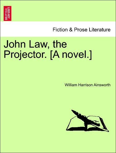 John Law, the Projector. [A novel.] Vol. I als Taschenbuch von William Harrison Ainsworth - British Library, Historical Print Editions