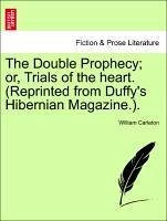 The Double Prophecy or, Trials of the heart. (Reprinted from Duffy's Hibernian Magazine.). Vol. II. - Carleton, William