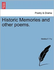 Historic Memories And Other Poems. - Matilda F. Fry