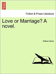 Love Or Marriage? A Novel. - William Black