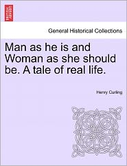 Man As He Is And Woman As She Should Be. A Tale Of Real Life. - Henry Curling