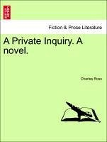 A Private Inquiry. A novel. Vol. I. - Ross, Charles
