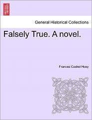Falsely True. A Novel. - Frances Cashel Hoey