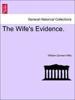 The Wife's Evidence. Vol. III - Wills, William Gorman
