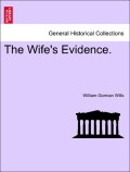 Wills, William Gorman: The Wife´s Evidence. Vol. III