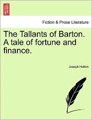The Tallants Of Barton. A Tale Of Fortune And Finance. - Joseph Hatton