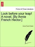 Look before your leap! A novel. [By Annie French Hector.] vol. I - Hector, Annie French