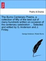 The Burns Centenary Poems, a collection of fifty of the best out of many hundreds written on occasion of the centenary celebration ... Selected and edited by G. Anderson and J. Finlay. - Anderson, George Burns, Robert