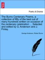 The Burns Centenary Poems, a collection of fifty of the best out of many hundreds written on occasion of the centenary celebration ... Selected an...