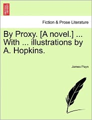 By Proxy. [A Novel.] ... With ... Illustrations By A. Hopkins. - James Payn