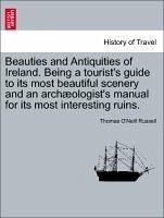 Beauties and Antiquities of Ireland. Being a tourist's guide to its most beautiful scenery and an archæologist's manual for its most interesting ruins. - Russell, Thomas O'Neill
