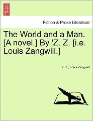 The World And A Man. [A Novel.] By 'Z. Z. [I.E. Louis Zangwill.] - Z. Z., Louis Zangwill