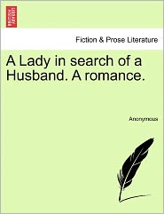 A Lady in search of a Husband. A romance. - Anonymous
