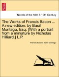 Bacon, Francis;Montagu, Basil: The Works of Francis Bacon ... A new edition: by Basil Montagu, Esq. [With a portrait from a miniature by Nicholas Hilliard.] L.P. Vol. VII