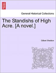 The Standishs Of High Acre. [A Novel.] - Gilbert Sheldon