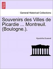 Souvenirs Des Villes De Picardie ... Montreuil. (Boulogne.). - Hyacinthe Dusevel