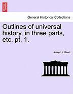 Outlines of Universal History, in Three Parts, Etc. PT. 1.