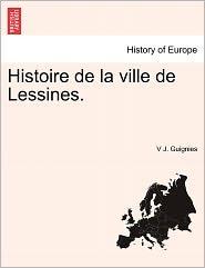 Histoire De La Ville De Lessines. - V J. Guignies