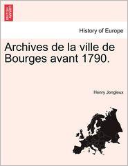 Archives De La Ville De Bourges Avant 1790. - Henry Jongleux