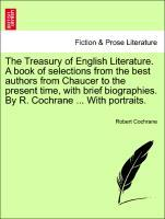 The Treasury of English Literature. A book of selections from the best authors from Chaucer to the present time, with brief biographies. By R. Coc... - British Library, Historical Print Editions