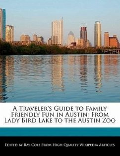 A Traveler's Guide to Family Friendly Fun in Austin: From Lady Bird Lake to the Austin Zoo - Cole, Ray