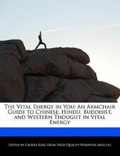 The Vital Energy in You: An Armchair Guide to Chinese, Hindu, Buddhist, and Western Thought in Vital Energy - King, Calista