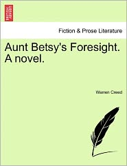 Aunt Betsy's Foresight. A Novel. - Warren Creed