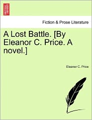 A Lost Battle. [By Eleanor C. Price. A Novel.] - Eleanor C. Price